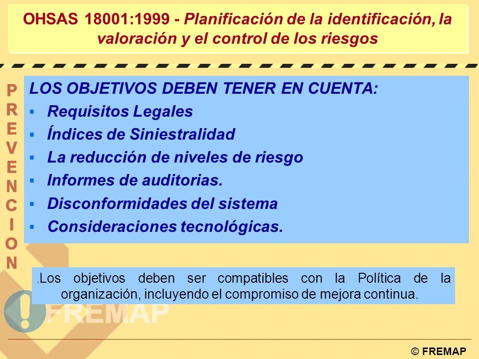© FREMAP OHSAS 18001:1999 - Planificación de la identificación, la valoración y el control de los riesgos 4.3.3. OBJETIVOS La organización debe establ