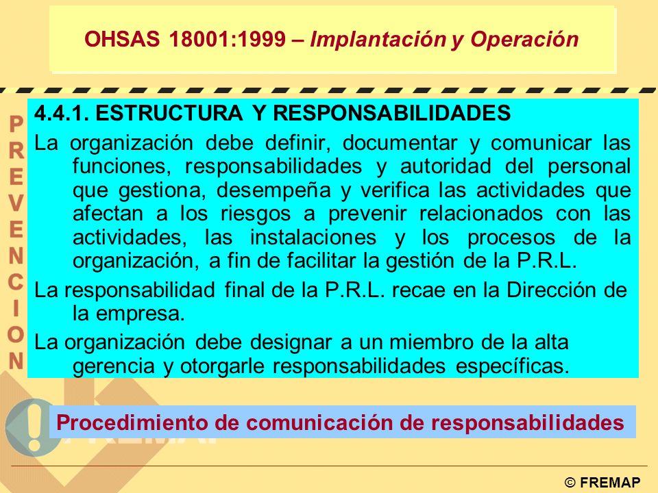 © FREMAP OHSAS 18001:1999 – IMPLANTACIÓN Y OPERACIÓN Definir el alcance PRL Revisión Inicial Definición la política Planificación Operación Seguir y c
