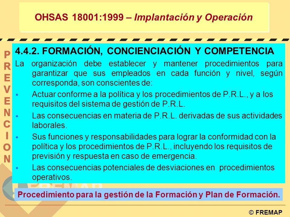 © FREMAP OHSAS 18001:1999 – Implantación y Operación 4.4.1. ESTRUCTURA Y RESPONSABILIDADES La organización debe definir, documentar y comunicar las fu