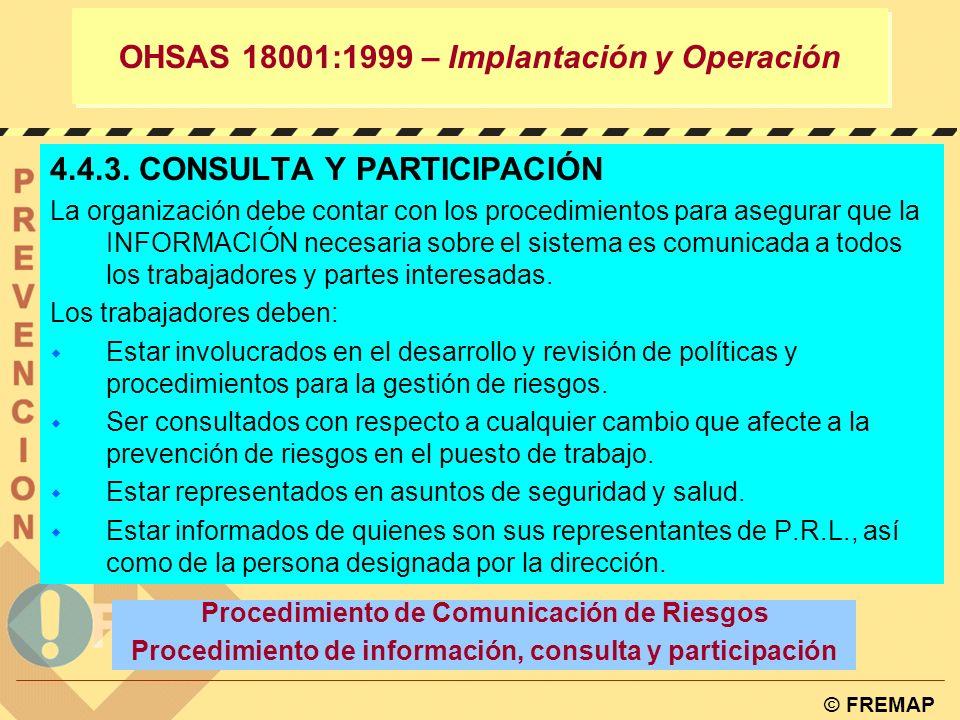© FREMAP OHSAS 18001:1999 – Implantación y Operación 4.4.2. FORMACIÓN, CONCIENCIACIÓN Y COMPETENCIA La organización debe establecer y mantener procedi