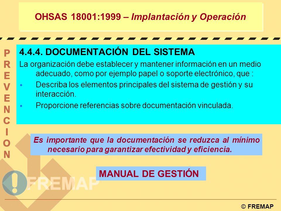 © FREMAP OHSAS 18001:1999 – Implantación y Operación 4.4.3. CONSULTA Y PARTICIPACIÓN La organización debe contar con los procedimientos para asegurar