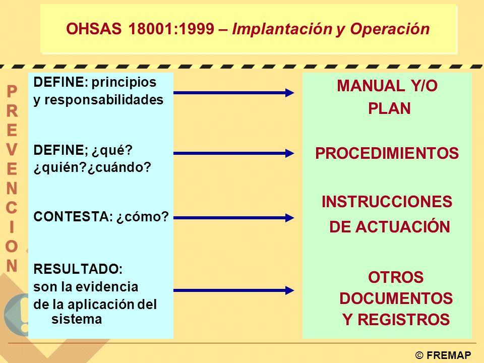 © FREMAP OHSAS 18001:1999 – Implantación y Operación 4.4.4. DOCUMENTACIÓN DEL SISTEMA La organización debe establecer y mantener información en un med