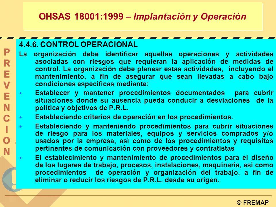 © FREMAP OHSAS 18001:1999 – Implantación y Operación 4.4.5. CONTROL DE DOCUMENTOS Y DATOS. La organización debe establecer y mantener procedimientos p
