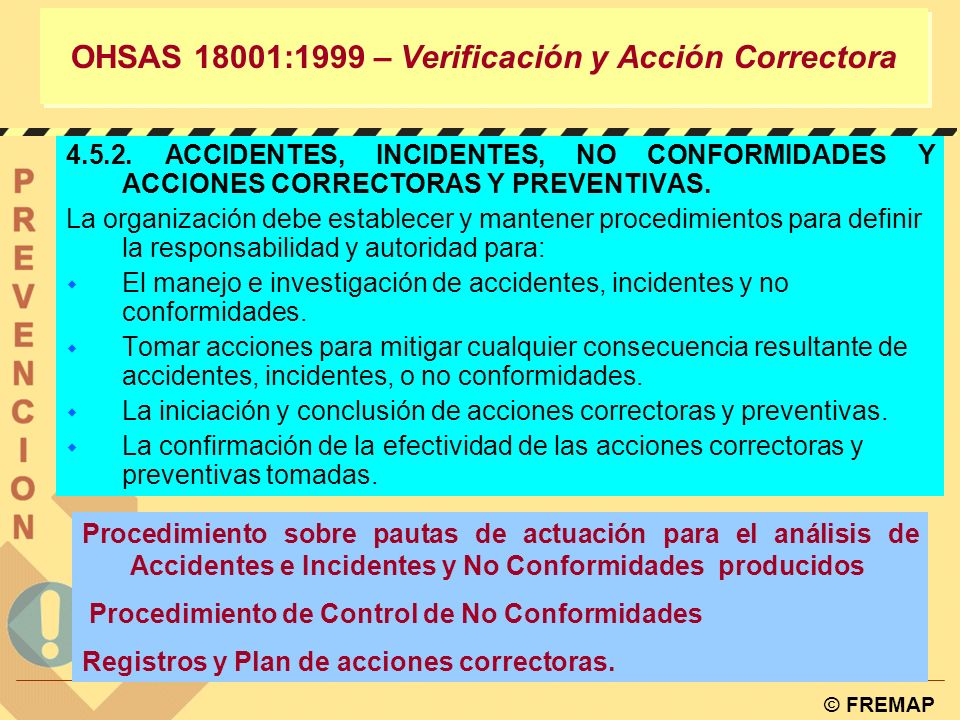 © FREMAP OHSAS 18001:1999 – Verificación y Acción Correctora 4.5.1. MEDICIÓN Y SEGUIMIENTO DEL RENDIMIENTO. La organización debe establecer y mantener