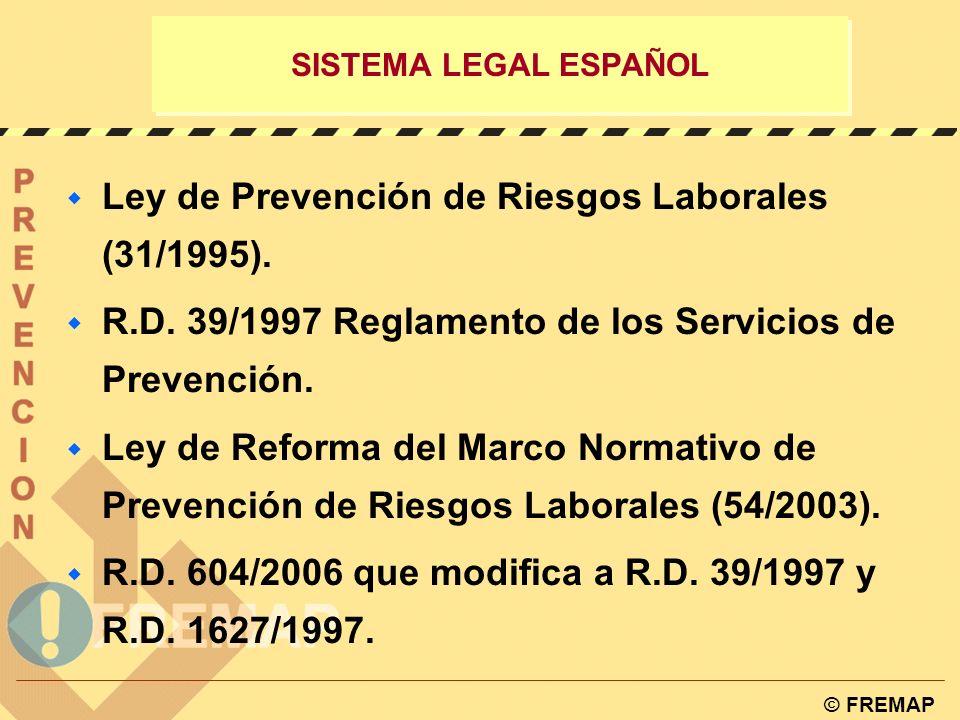 © FREMAP SISTEMAS DE GESTIÓN DE PREVENCIÓN DE RIESGOS LABORALES Sistema Legal.- Ley de Prevención y su normativa de desarrollo. Sistema British y Orga