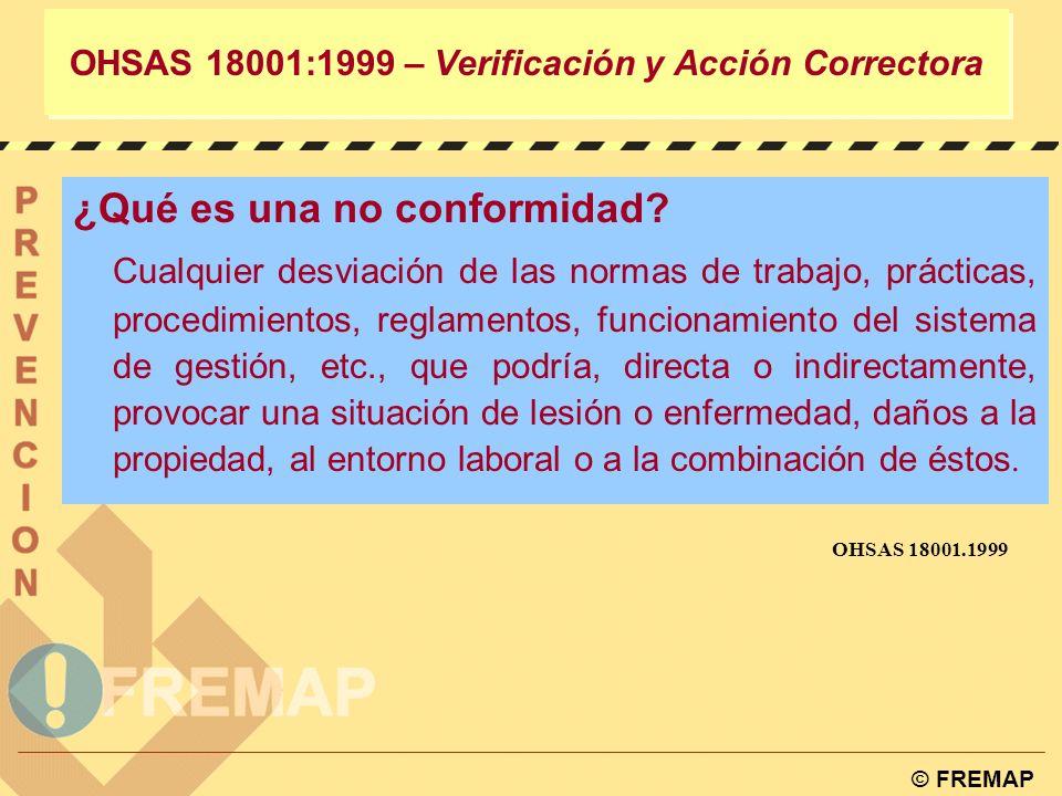 © FREMAP OHSAS 18001:1999 – Verificación y Acción Correctora 4.5.2. ACCIDENTES, INCIDENTES, NO CONFORMIDADES Y ACCIONES CORRECTORAS Y PREVENTIVAS. La