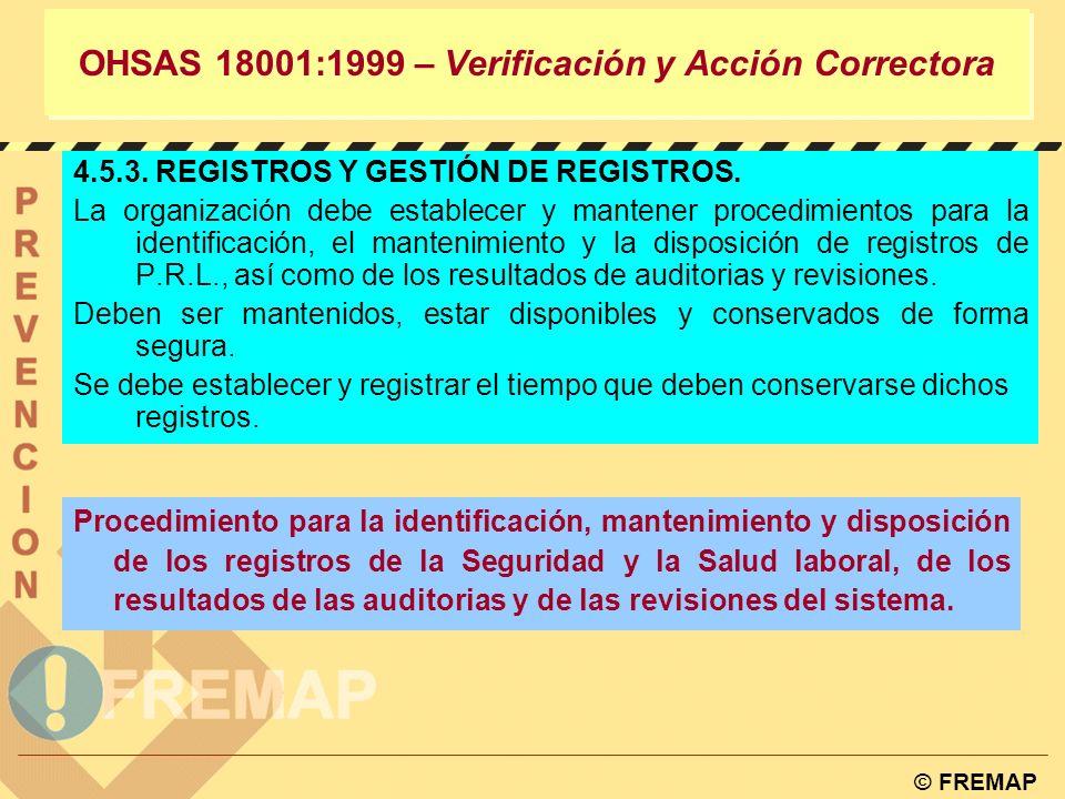 © FREMAP OHSAS 18001:1999 – Verificación y Acción Correctora ¿Qué es una no conformidad? Cualquier desviación de las normas de trabajo, prácticas, pro