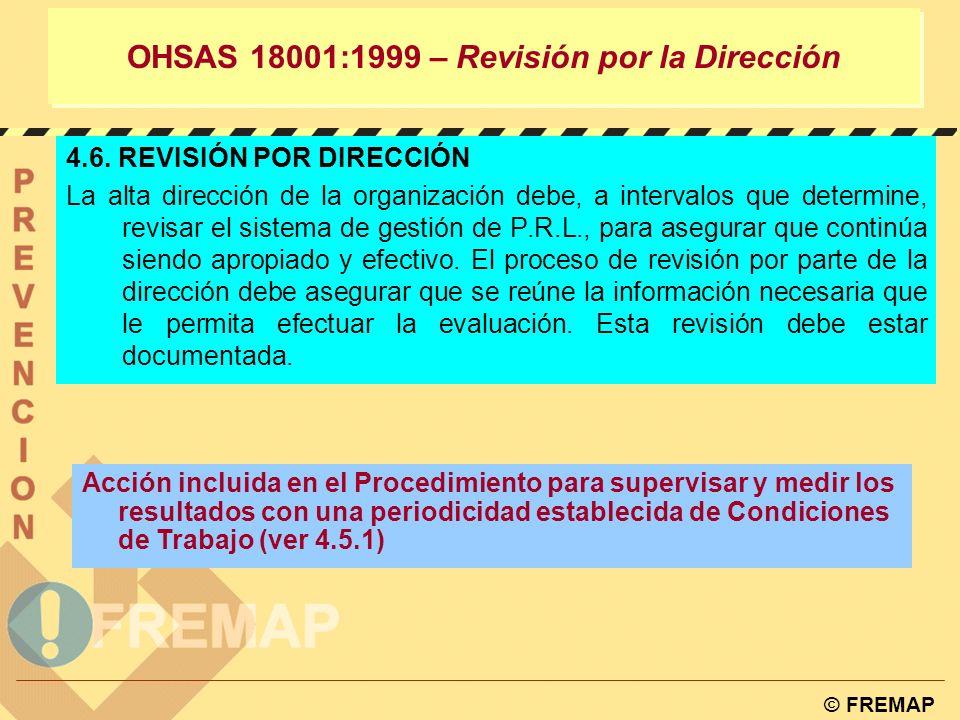 © FREMAP Definir el alcance PRL Revisión Inicial Definición la política Planificación Operación Seguir y corregir Revisión OHSAS 18001:1999 – REVISIÓN