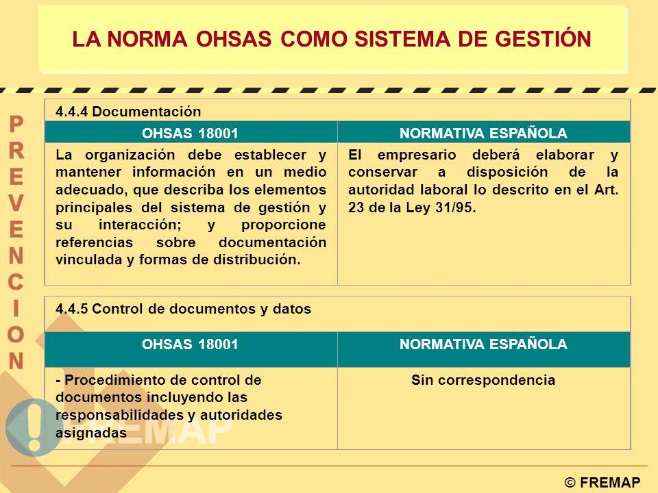 © FREMAP LA NORMA OHSAS COMO SISTEMA DE GESTIÓN 4.4.2 Formación, concienciación y competencia OHSAS 18001NORMATIVA ESPAÑOLA - La organización debe est