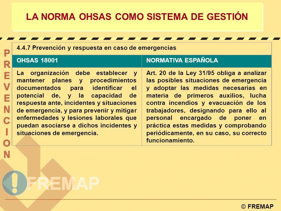 © FREMAP LA NORMA OHSAS COMO SISTEMA DE GESTIÓN 4.4.6 Control de operaciones OHSAS 18001NORMATIVA ESPAÑOLA Se debe identificar aquellas actividades as