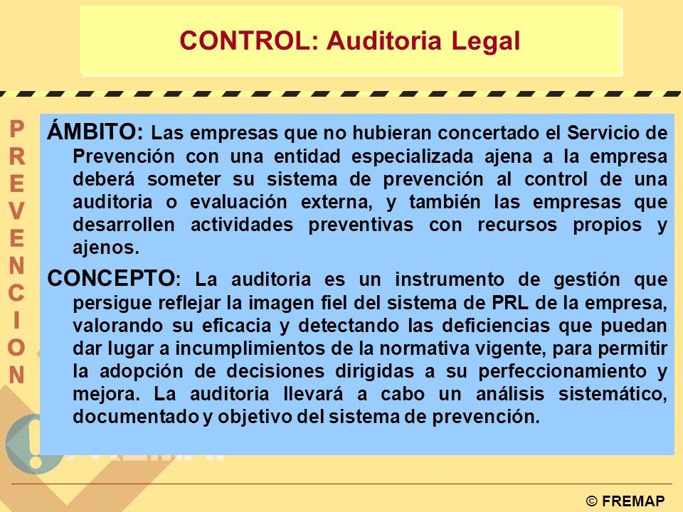 © FREMAP CONTROL: Auditorias w Auditoria Legal o Reglamentaria w Auditoria Interna CONTROL DEL SISTEMA PREAUDITORIA A LA LEGAL PREVIA A LA DE CERTIFICACIÓN OHSAS w Auditoria de certificación OHSAS
