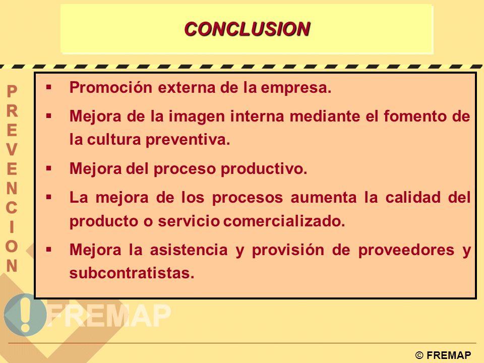 © FREMAP CONCLUSIONCONCLUSION El convencimiento, apoyo e implicación de la Dirección de la Empresa es imprescindible. Aporta una mejora continua en la