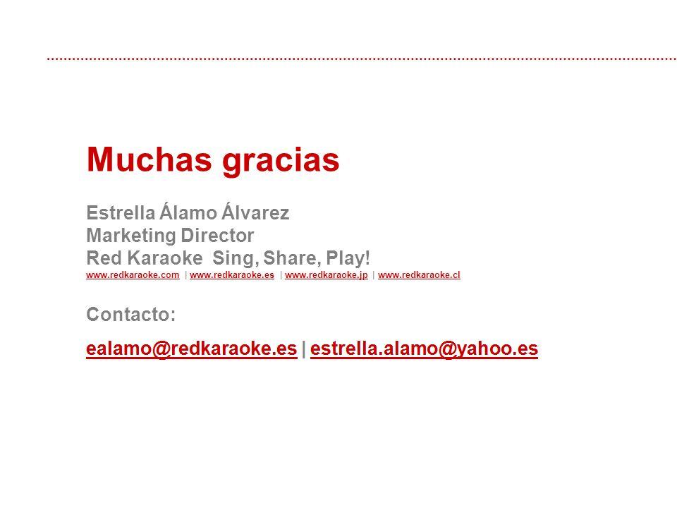 Muchas gracias Estrella Álamo Álvarez Marketing Director Red Karaoke Sing, Share, Play! www.redkaraoke.comwww.redkaraoke.com | www.redkaraoke.es | www