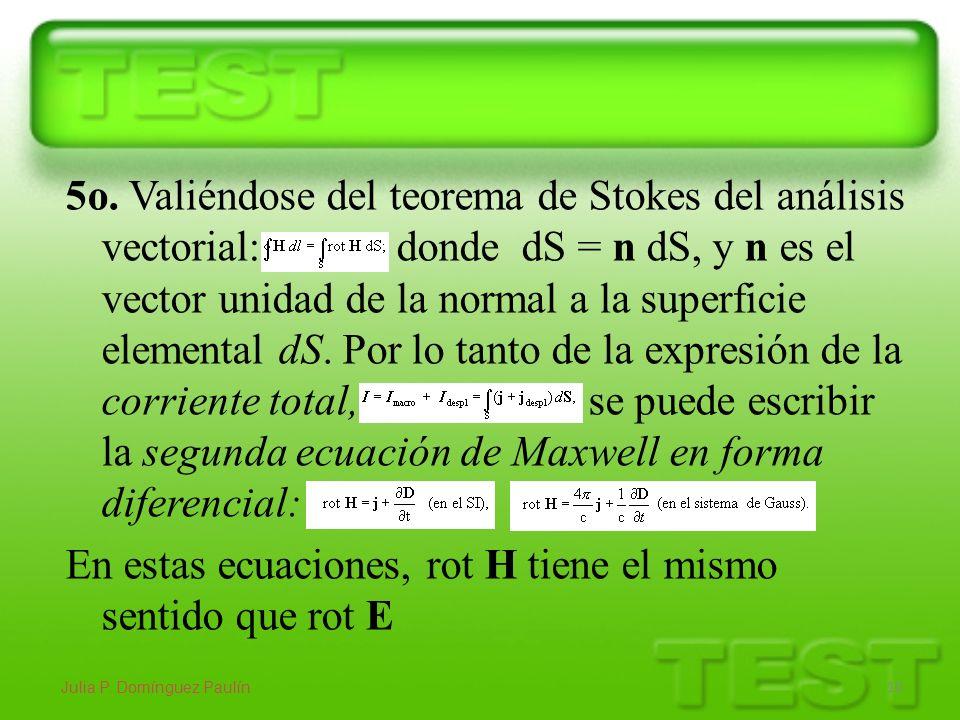 5o. Valiéndose del teorema de Stokes del análisis vectorial: donde dS = n dS, y n es el vector unidad de la normal a la superficie elemental dS. Por l