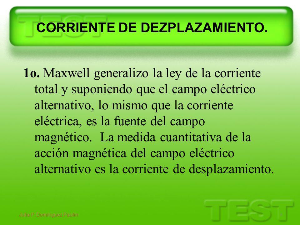 1o. Maxwell generalizo la ley de la corriente total y suponiendo que el campo eléctrico alternativo, lo mismo que la corriente eléctrica, es la fuente