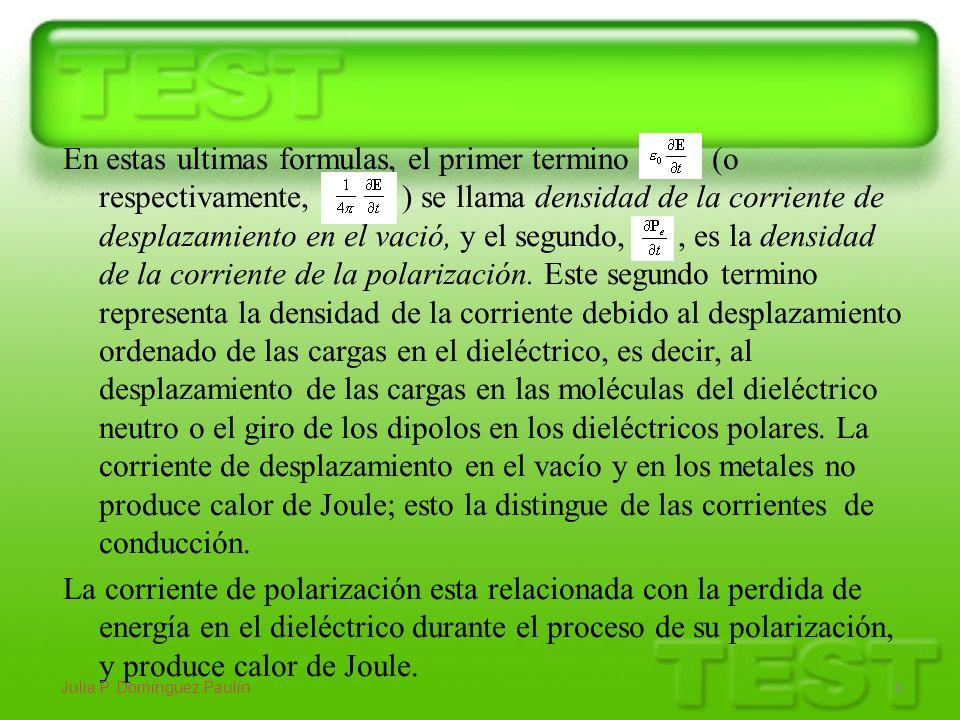 En estas ultimas formulas, el primer termino (o respectivamente, ) se llama densidad de la corriente de desplazamiento en el vació, y el segundo,, es
