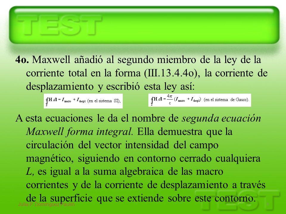 4o. Maxwell añadió al segundo miembro de la ley de la corriente total en la forma (III.13.4.4o), la corriente de desplazamiento y escribió esta ley as