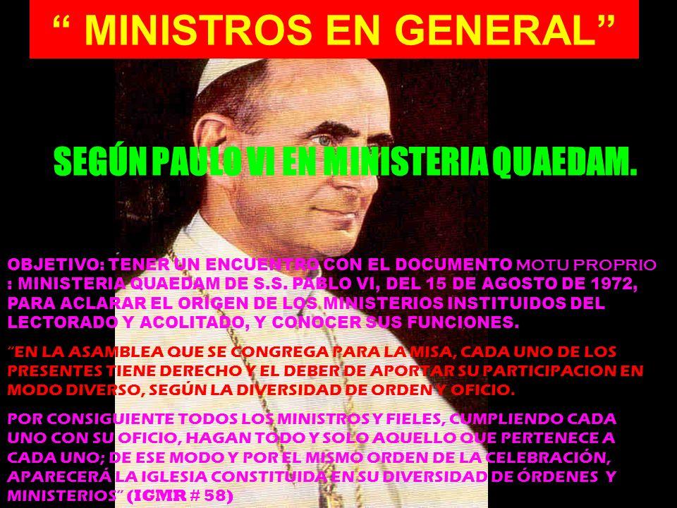 MINISTROS EN GENERAL SEGÚN PAULO VI EN MINISTERIA QUAEDAM. OBJETIVO: TENER UN ENCUENTRO CON EL DOCUMENTO MOTU PROPRIO : MINISTERIA QUAEDAM DE S.S. PAB
