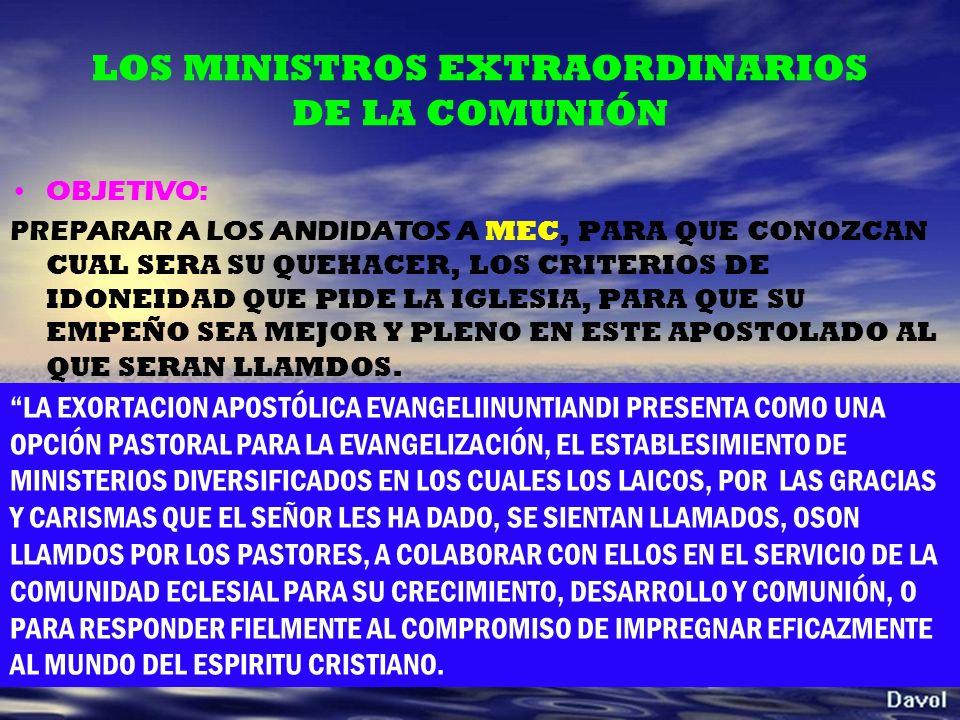 LOS MINISTROS EXTRAORDINARIOS DE LA COMUNIÓN OBJETIVO: PREPARAR A LOS ANDIDATOS A MEC, PARA QUE CONOZCAN CUAL SERA SU QUEHACER, LOS CRITERIOS DE IDONE