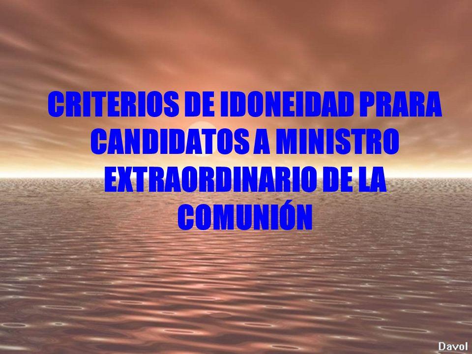 CRITERIOS DE IDONEIDAD PRARA CANDIDATOS A MINISTRO EXTRAORDINARIO DE LA COMUNIÓN