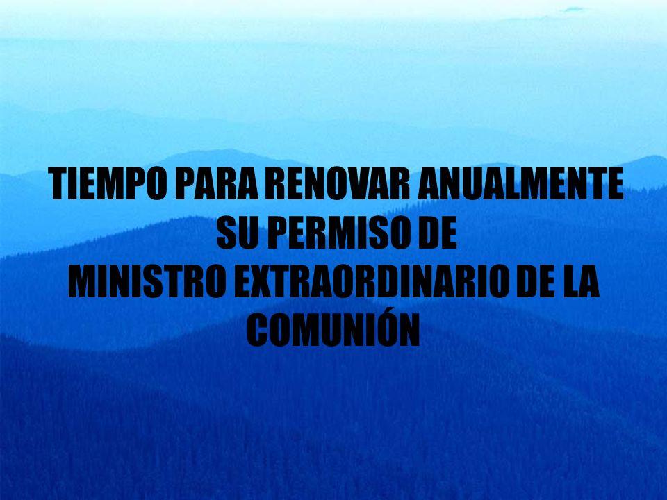 TIEMPO PARA RENOVAR ANUALMENTE SU PERMISO DE MINISTRO EXTRAORDINARIO DE LA COMUNIÓN