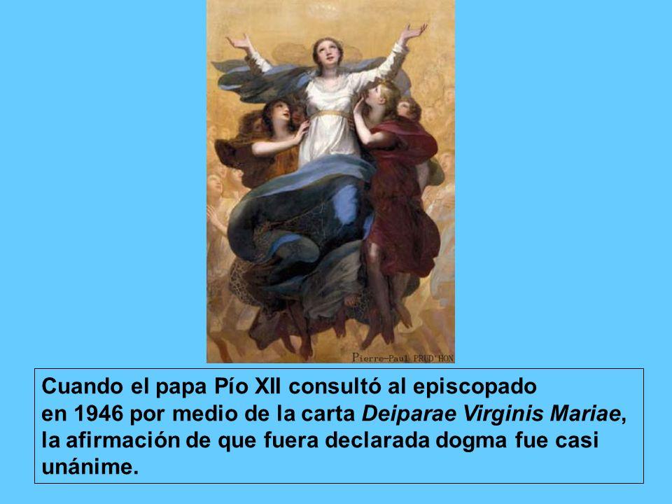 Cuando el papa Pío XII consultó al episcopado en 1946 por medio de la carta Deiparae Virginis Mariae, la afirmación de que fuera declarada dogma fue c