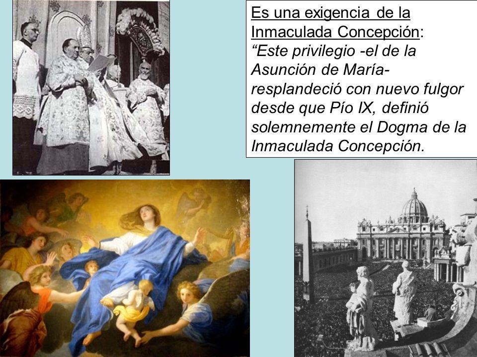 Es una exigencia de la Inmaculada Concepción: Este privilegio -el de la Asunción de María- resplandeció con nuevo fulgor desde que Pío IX, definió sol