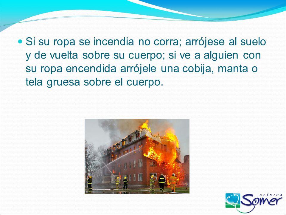 INCENDIO Si conoce el manejo de los extintores o de los hidrantes utilícelos, de lo contrario evacue la zona. Procure retirar los objetos que sirvan d