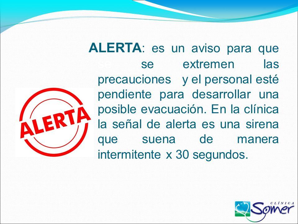 ALERTA : es un aviso para que se se extremen las precauciones y el personal esté pendiente para desarrollar una posible evacuación.