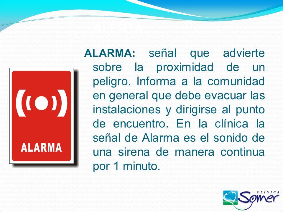 ALERTA : es un aviso para que se se extremen las precauciones y el personal esté pendiente para desarrollar una posible evacuación. En la clínica la s