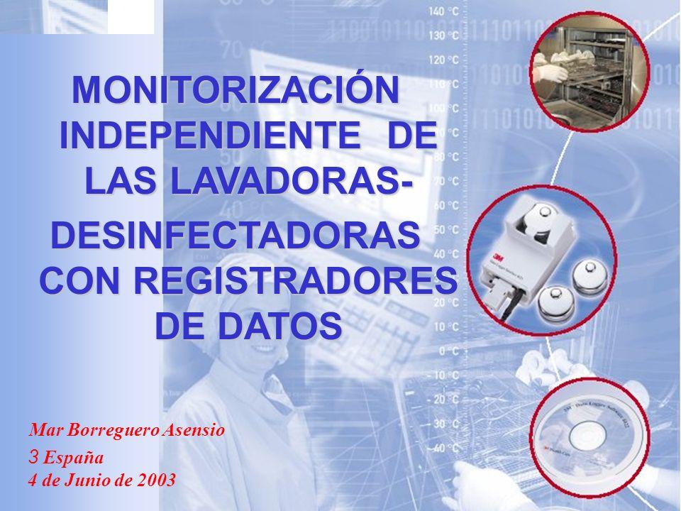 Mar Borreguero Asensio 3 España 4 de Junio de 2003 MONITORIZACIÓN INDEPENDIENTE DE LAS LAVADORAS- DESINFECTADORAS CON REGISTRADORES DE DATOS