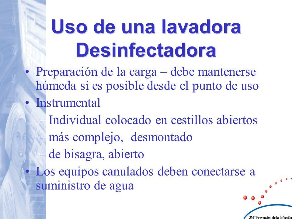 Uso de una lavadora Desinfectadora Preparación de la carga – debe mantenerse húmeda si es posible desde el punto de uso Instrumental –Individual coloc