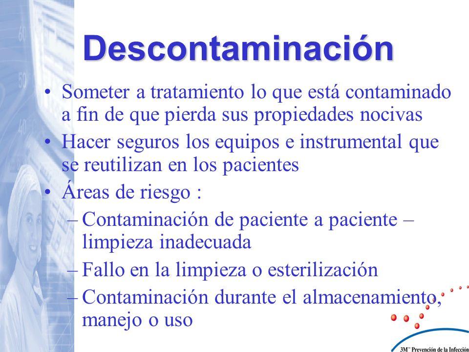 Descontaminación Someter a tratamiento lo que está contaminado a fin de que pierda sus propiedades nocivas Hacer seguros los equipos e instrumental qu