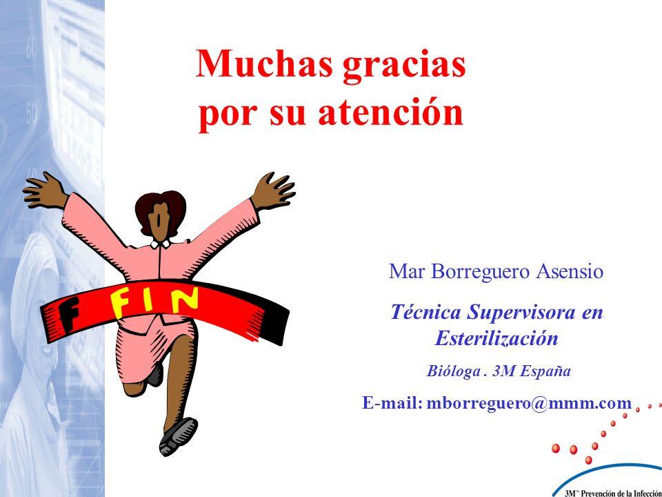 Muchas gracias por su atención Mar Borreguero Asensio Técnica Supervisora en Esterilización Bióloga. 3M España E-mail: mborreguero@mmm.com
