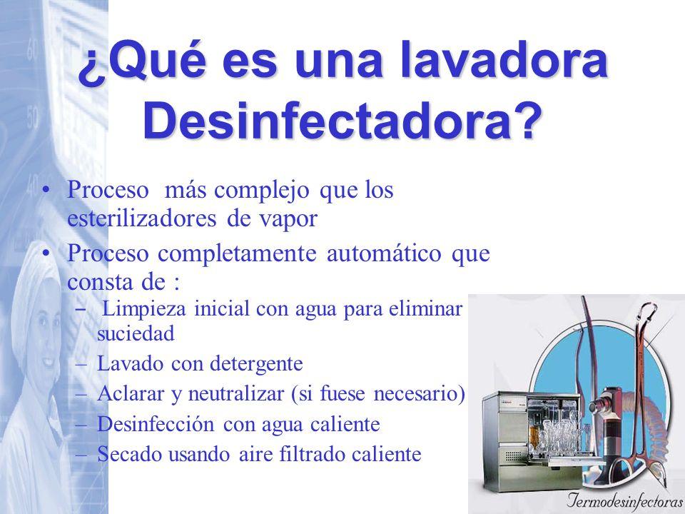 ¿Qué es una lavadora Desinfectadora? Proceso más complejo que los esterilizadores de vapor Proceso completamente automático que consta de : – Limpieza
