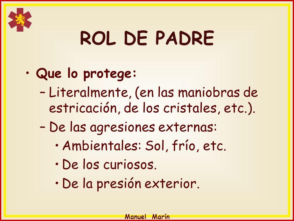 Manuel Marín ROL DE PADRE Que lo protege: –Literalmente, (en las maniobras de estricación, de los cristales, etc.). –De las agresiones externas: Ambie