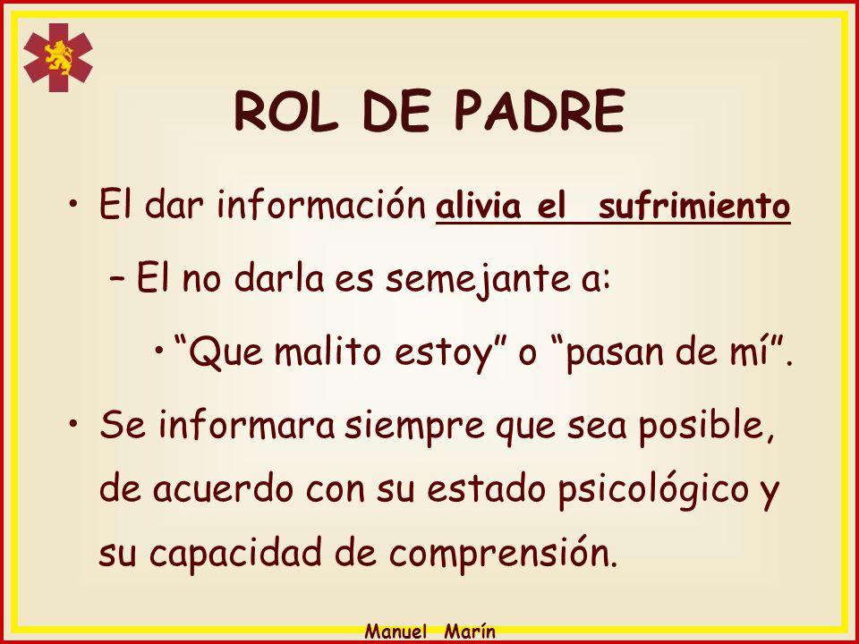 Manuel Marín El dar información alivia el sufrimiento –El no darla es semejante a: Que malito estoy o pasan de mí. Se informara siempre que sea posibl