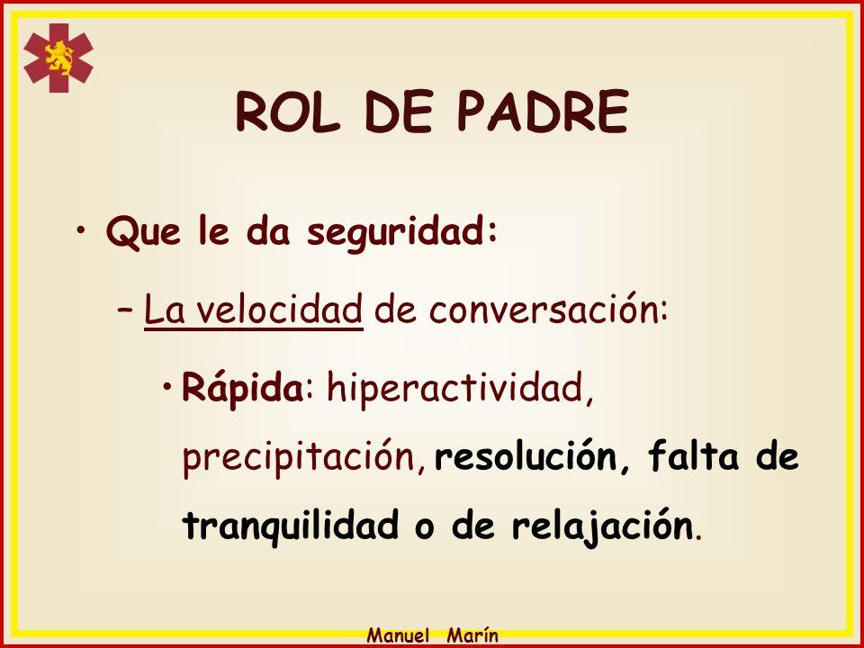 Manuel Marín ROL DE PADRE Que le da seguridad: –La velocidad de conversación: Rápida: hiperactividad, precipitación, resolución, falta de tranquilidad