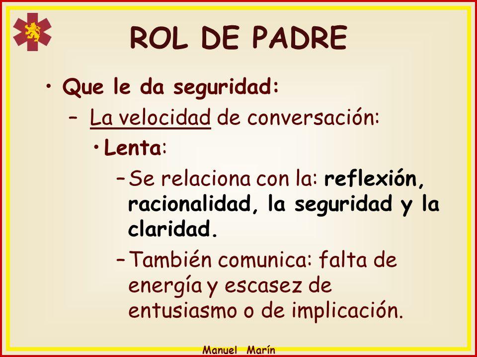 Manuel Marín ROL DE PADRE Que le da seguridad: – La velocidad de conversación: Lenta: –Se relaciona con la: reflexión, racionalidad, la seguridad y la