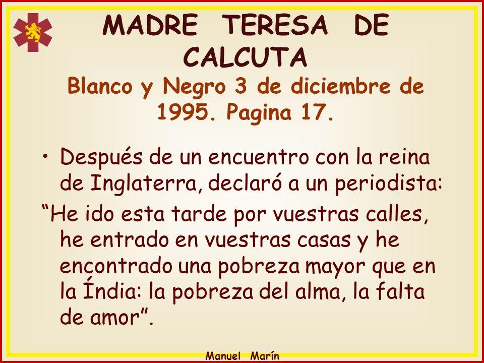 Manuel Marín MADRE TERESA DE CALCUTA Blanco y Negro 3 de diciembre de 1995. Pagina 17. Después de un encuentro con la reina de Inglaterra, declaró a u