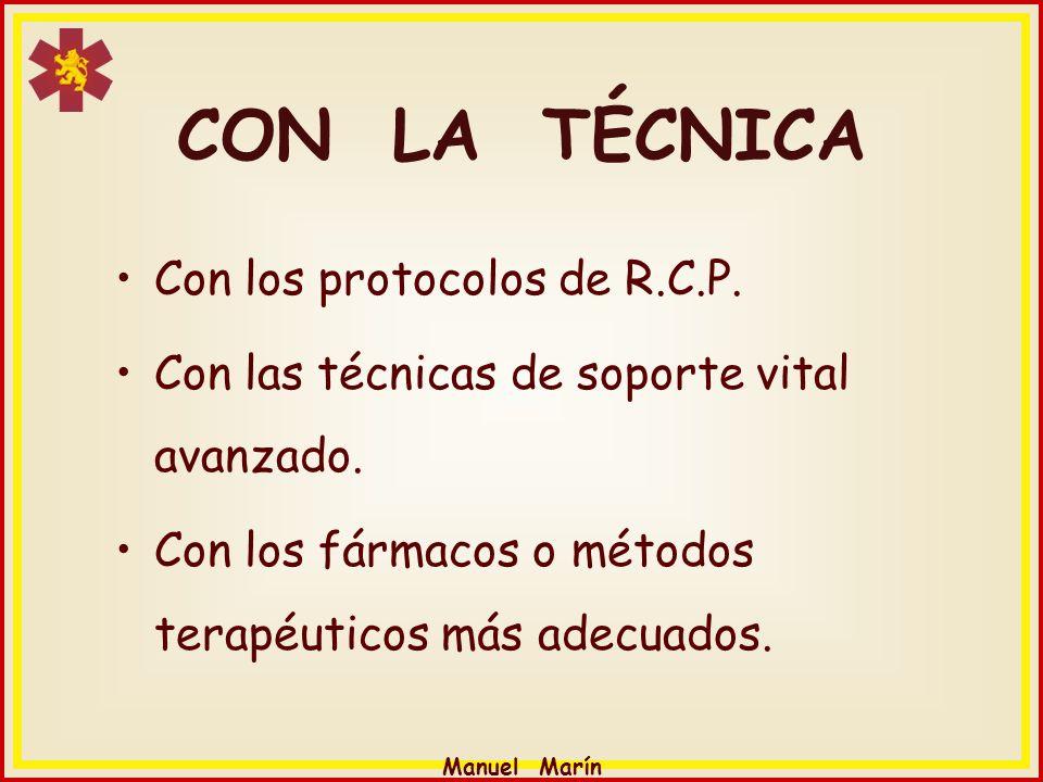 Manuel Marín CON LA TÉCNICA Con los protocolos de R.C.P. Con las técnicas de soporte vital avanzado. Con los fármacos o métodos terapéuticos más adecu
