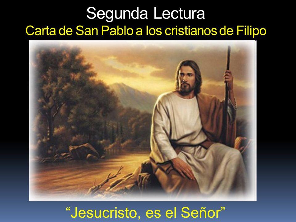Segunda Lectura Carta de San Pablo a los cristianos de Filipo Jesucristo, es el Señor