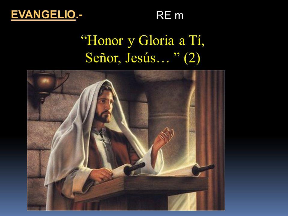Honor y Gloria a Tí, Señor, Jesús… (2) EVANGELIO.- RE m