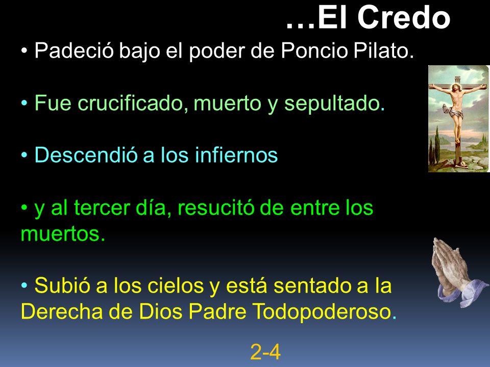 …El Credo Padeció bajo el poder de Poncio Pilato. Fue crucificado, muerto y sepultado. Descendió a los infiernos y al tercer día, resucitó de entre lo
