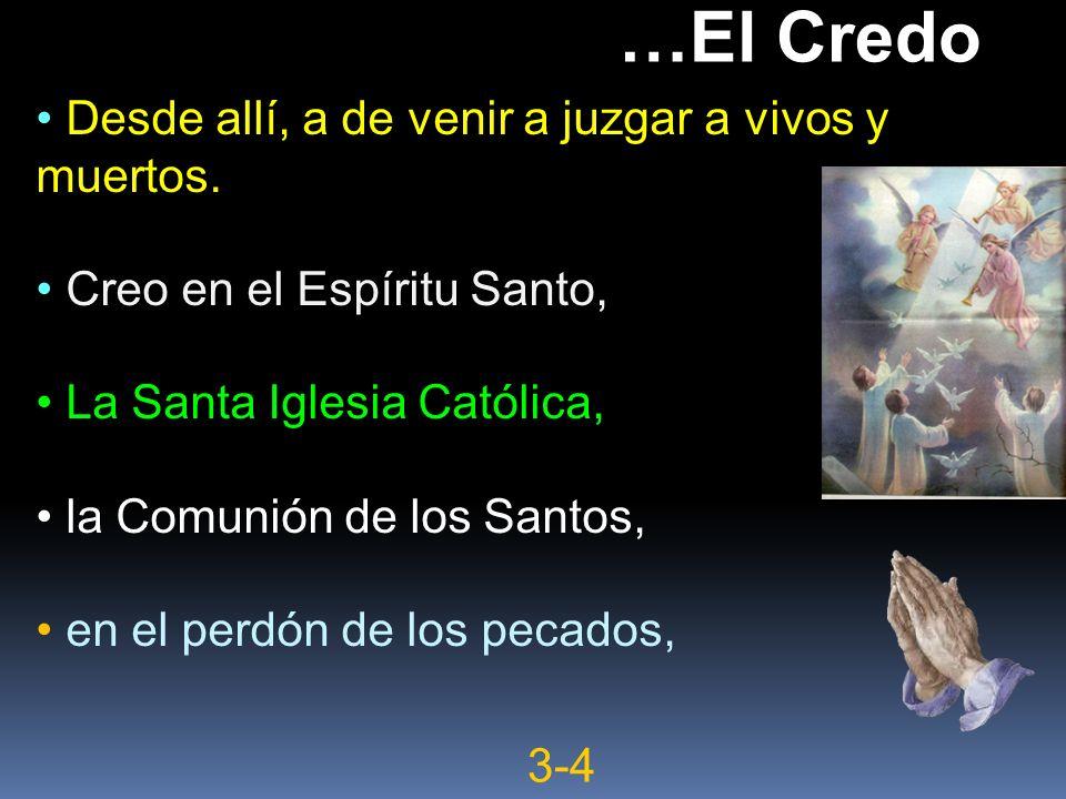 Desde allí, a de venir a juzgar a vivos y muertos. Creo en el Espíritu Santo, La Santa Iglesia Católica, la Comunión de los Santos, en el perdón de lo