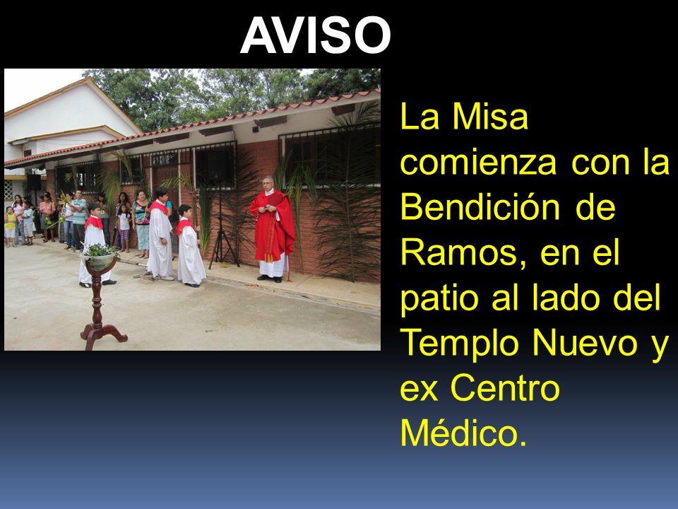 La Misa comienza con la Bendición de Ramos, en el patio al lado del Templo Nuevo y ex Centro Médico. AVISO