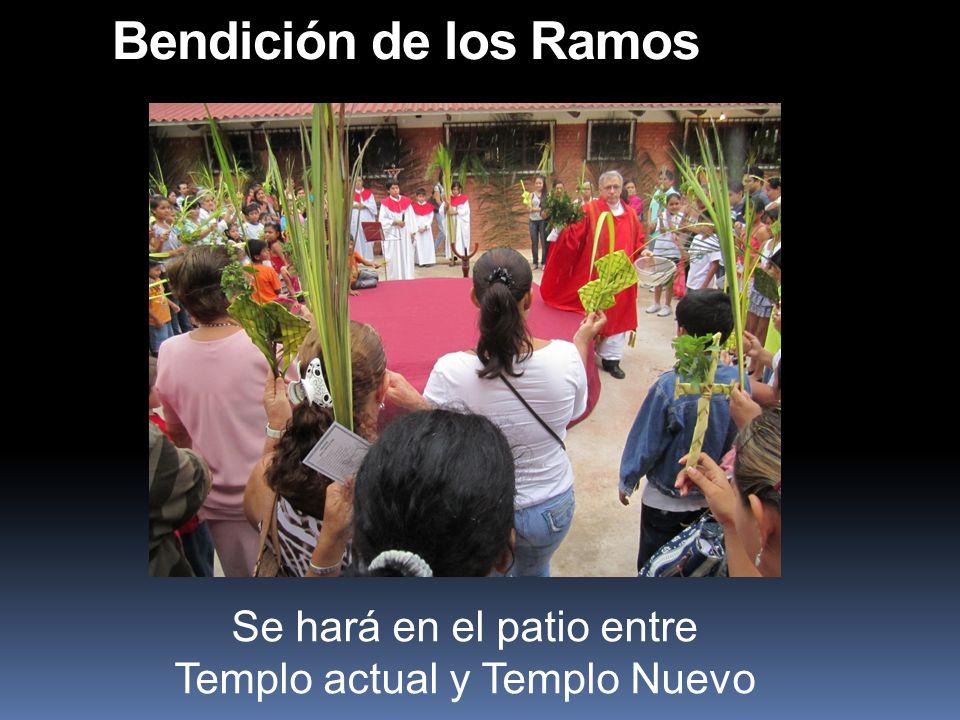 Bendición de los Ramos Se hará en el patio entre Templo actual y Templo Nuevo