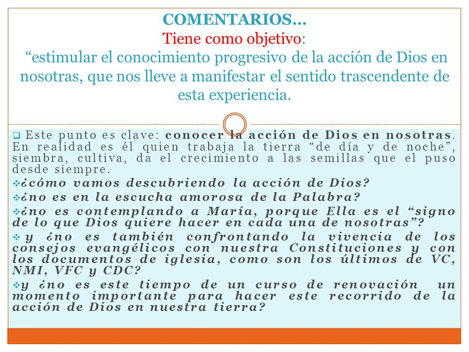 COMENTARIOS… Tiene como objetivo: estimular el conocimiento progresivo de la acción de Dios en nosotras, que nos lleve a manifestar el sentido trascen