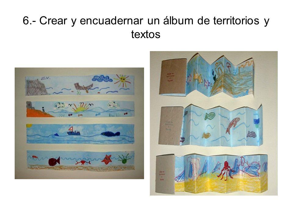 6.- Crear y encuadernar un álbum de territorios y textos
