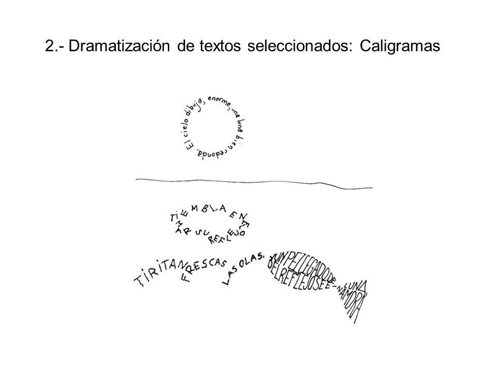 2.- Dramatización de textos seleccionados: Caligramas
